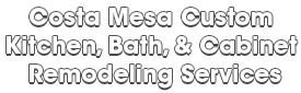 Costa Mesa Custom Kitchen, Bath, & Cabinet Remodeling Services_wht-We do kitchen & bath remodeling, home renovations, custom lighting, custom cabinet installation, cabinet refacing and refinishing, outdoor kitchens, commercial kitchen, countertops, and more